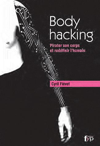 Body Hacking. Pirater son corps et redéfinir l'humain !