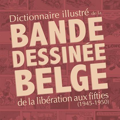 Le Dictionnaire illustré de la bande dessinée belge de la Libération aux fifties (1945-1950)