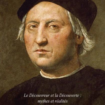Christophe Colomb le Découvreur et la Découverte mythes et réalités