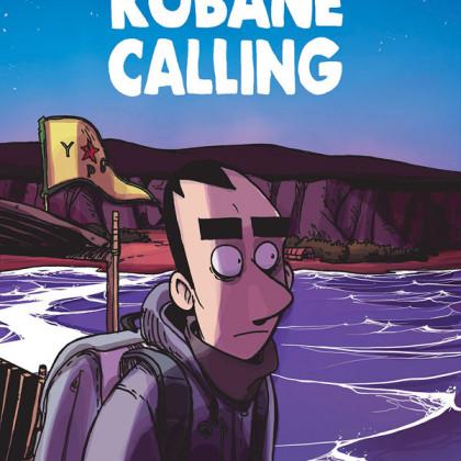 Kobané Calling Montrer la guerre et la révolution