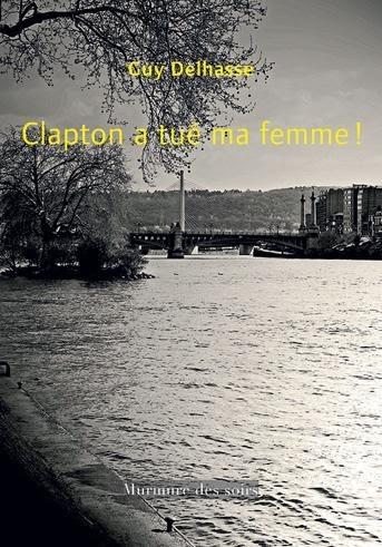 Clapton a tué ma femme ! Enquête loufoque et touchante sur la couleur locale liégeoise
