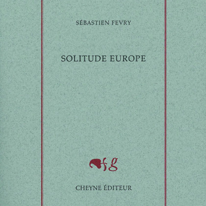 Solitude Europe de Sébastien Févry Le mot et la chair