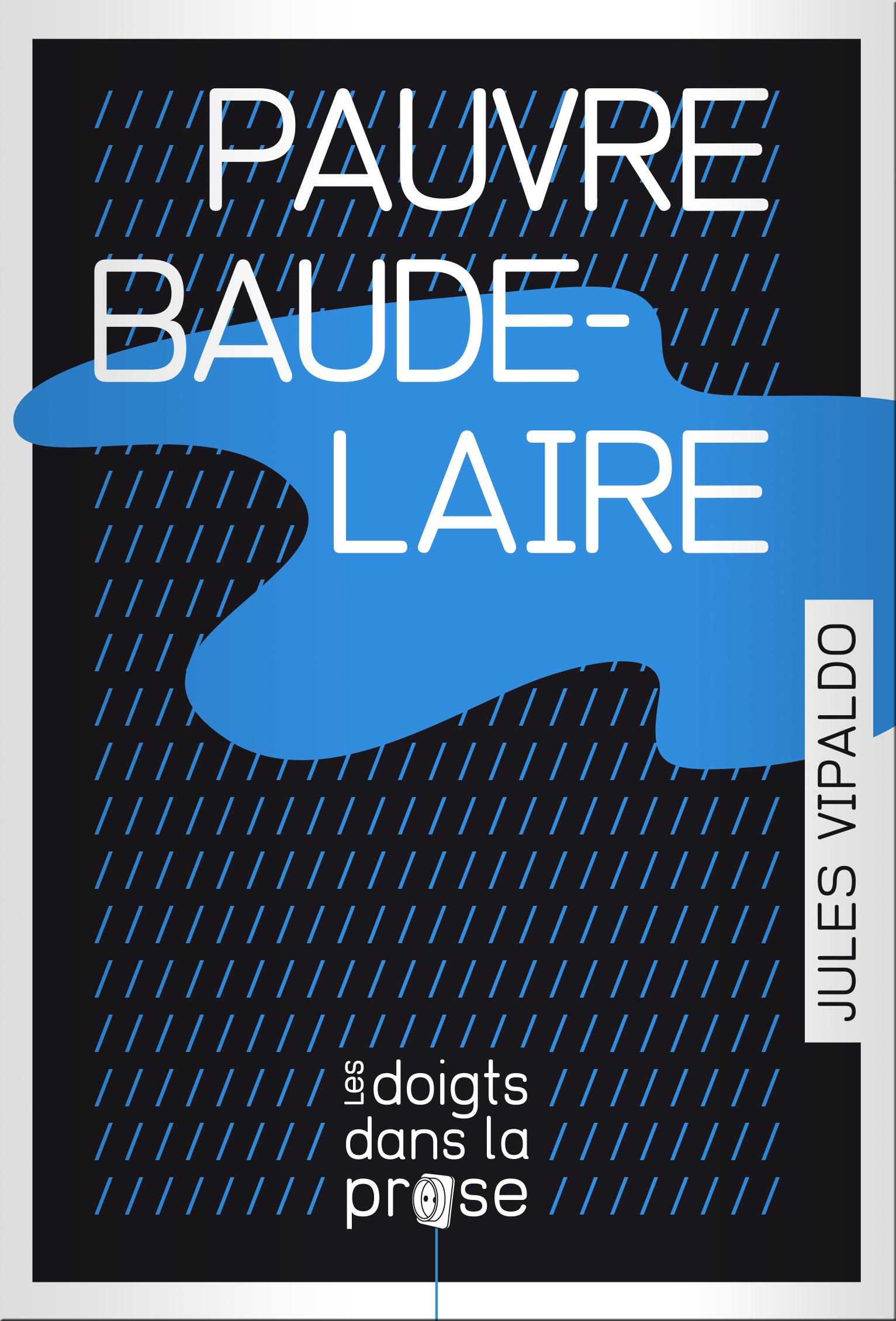 Trilogie bordelaise (2) Pauvre Baudelaire de Jules Vipaldo Rocambolesque poésie