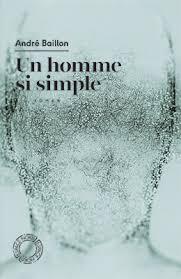 Un homme si simple d'André Baillon Accepter la folie pour comprendre l'homme
