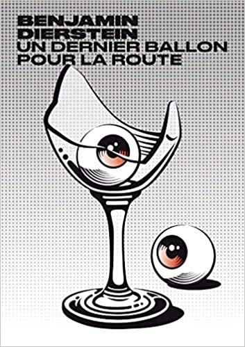 Un dernier ballon pour la route Un roman décapant et alcoolisé