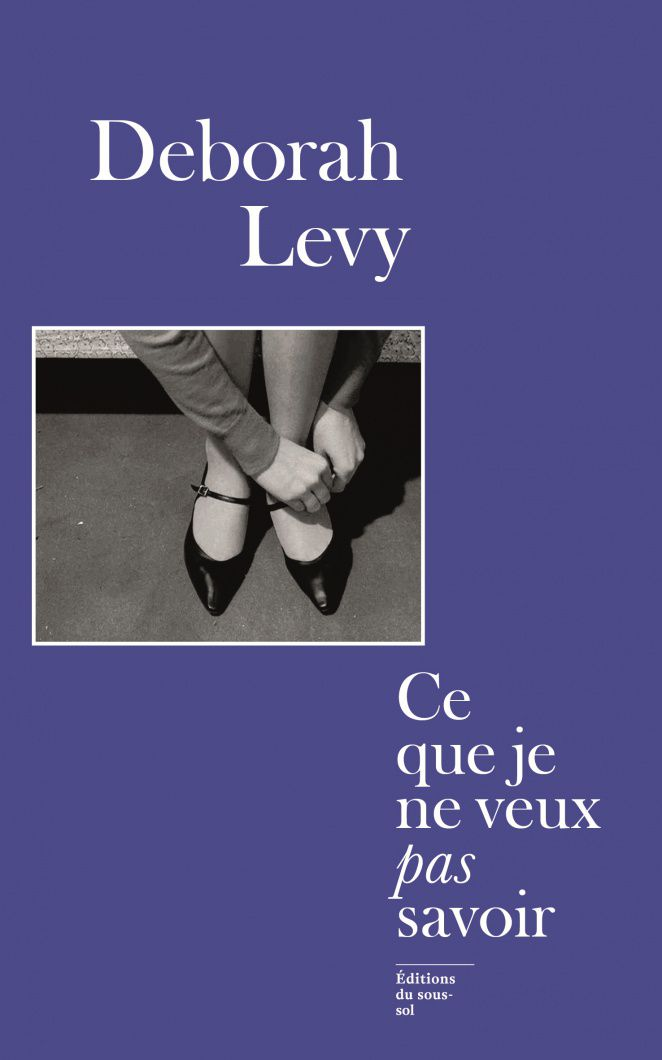 Ce que je ne veux pas savoir de Deborah Levy  Les années contenues sur les ombres au sol